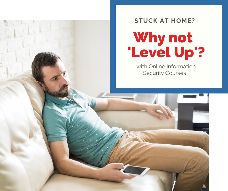 Stuck at home? Why not 'Level Up' with Online information security courses